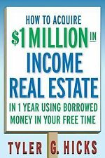 How to Acquire $1-million in Income Real Estate in One Year Using Borrowed...