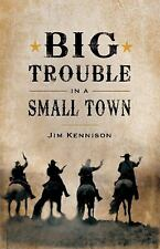 Big Trouble in a Small Town by Jim Kennison (2012, Paperback, Unabridged)