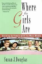 Where the Girls Are: Growing Up Female with the Mass Media Douglas, Susan J. Pa