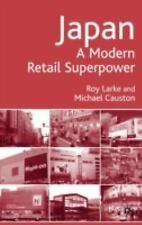 Japan : A Modern Retail Superpower by Michael Causton and Roy Larke (2005,...