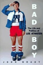 Bad Boy : The Life and Politics of Lee Atwater by John Brady (1996, Hardcover)