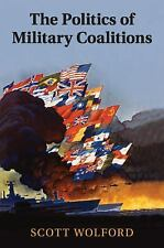 The Politics of Military Coalitions by Scott Wolford (2016, Paperback)