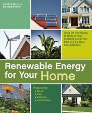 Renewable Energy for Your Home : Using Off-Grid Energy to Reduce Your...