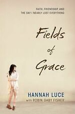 Fields of Grace: Faith, Friendship, and the Day I Nearly Lost Everything, Luce,