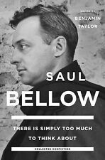 There Is Simply Too Much to Think About : Collected Nonfiction by Saul Bellow...