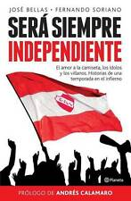 INDEPENDIENTE, Soccer Book, SERA SIEMPRE INDEPENDIENTE by Soriano & Bellas