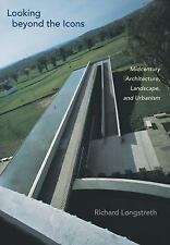 Looking Beyond the Icons : Midcentury Architecture, Landscape, and Urbanism...