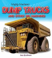 Mighty Machines: Dump Trucks and Other Big Machines by Ian Graham (2016,...