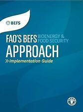 FAO's BEFS Bioenergy and Food Security Approach: Implementation Guide, , Food an