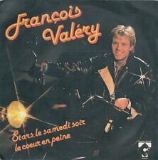 """45 TOURS / 7"""" SINGLE--FRANCOIS VALERY--STARS LE SAMEDI SOIR / LE COEUR EN PEINE"""
