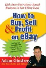 How to Buy, Sell, and Profit on Ebay : Kick-Start Your Home-Based Business in...