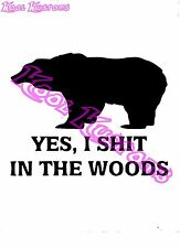 VINYL DECAL STICKER YES I SH*T IN THE WOODS...FUNNY...CAR TRUCK WINDOWYES