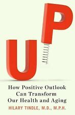 Up : How Positive Outlook Can Transform Our Health and Aging by Hilary Tindle/HC