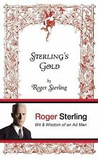 Sterling's Gold: Wit and Wisdom of an Ad Man - Sterling, Roger - Hardcover