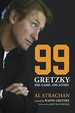 99: Gretzky: His Game, His Story by Strachan, Al