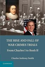 The Rise and Fall of War Crimes Trials: From Charles I to Bush II, Smith, Charle
