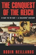 The Conquest of the Reich : D-Day to VE Day - A Soldier's History by Robin...
