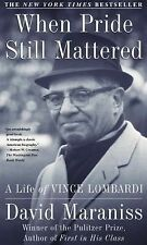 When Pride Still Mattered : A Life Of Vince Lombardi Maraniss, David Paperback