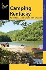 Camping Kentucky : A Comprehensive Guide to Public Tent and RV Campgrounds by...