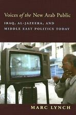 Voices of the New Arab Public: Iraq, al-Jazeera, and Middle East Politics Today