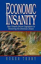 Economic Insanity : How Growth-Driven Capitalism Is Devouring the American...