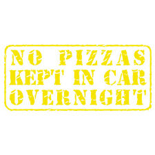 No Pizzas Kept Overnight! Funny Pizza Delivery Car Decal Sticker Lemon Yellow