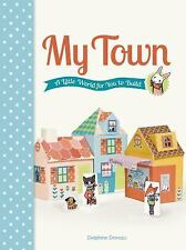 My Town: A Little World for You to Build by Delphine Doreau Punch Outs