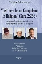 Let There Be No Compulsion in Religion (Sura 2 : 256): Apostasy from Islam As...