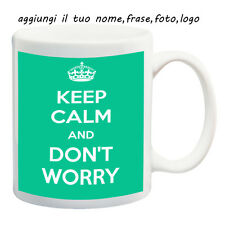 MUG TAZZA KEEP CALM-DON'T WORRY PERSONALIZZATA CON NOME FRASE O FOTO - IDEA REGA