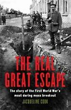 The Real Great Escape: The Story of the First World War's Most Daring Mass Break
