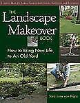 The Landscape Makeover Book: How to Bring New Life to An Old Yard