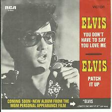 7'ELVIS  You don't have to say you love me/Patch it up    Germany