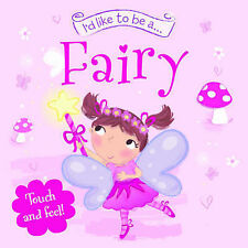 Touch and Feel: I'd Like to be a... Fairy,Igloo Books Ltd,New Book mon0000055398