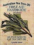 Australian Tea Tree Oil First Aid Handbook : 101 Plus Ways to Use Tea Tree...
