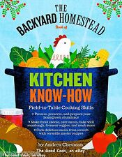 The Backyard Homestead Book of Kitchen Know-How   Field To Table Cooking Skills