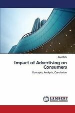 Impact of Advertising on Consumers by Ilahi Saud (2013, Paperback)