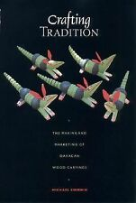 Crafting Tradition: The Making and Marketing of Oaxacan Wood Carvings (Joe R. a