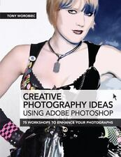Creative Photography Ideas Using Adobe Photoshop: 75 Workshops to Enhance Your P