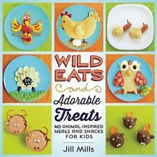 Wild Eats and Adorable Treats : 40 Animal-Inspired Meals and Snacks for Kids...