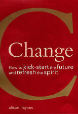 Change: How to Kickstart the Future and Refresh the Spirit by Alison Haynes...