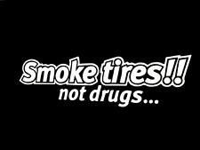 Smoke tires not drugs drift drag funny car truck window sticker vinyl decal #384