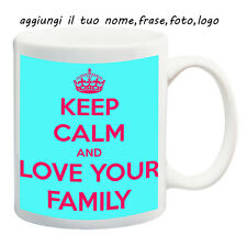 MUG TAZZA KEEP CALM-LOVE FAMILY- PERSONALIZZATA CON NOME FRASE O FOTO - IDEA REG