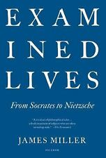 Examined Lives : From Socrates to Nietzsche by James Miller (2012, Paperback)