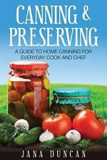 Canning and Preserving : A Guide to Home Canning for Everyday Cook and Chef...