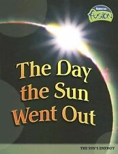 The Day the Sun Went Out: The Sun's Energy (Raintree Fusion: Earth Science)