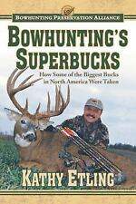 Bowhunting's Superbucks: How Some of the Biggest Bucks in North Americ-ExLibrary