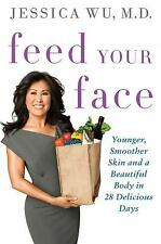 Feed Your Face : Younger, Smoother Skin and a Beautiful Body in 28 Delicious...