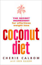 The Coconut Diet: The Secret Ingredient for Effortless Weight Loss by Cherie...