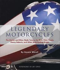 Legendary Motorcycles: The Stories and Bikes Made Famous by Elvis, Peter Fonda,