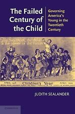 The Failed Century of the Child: Governing America's Young in the Twen-ExLibrary